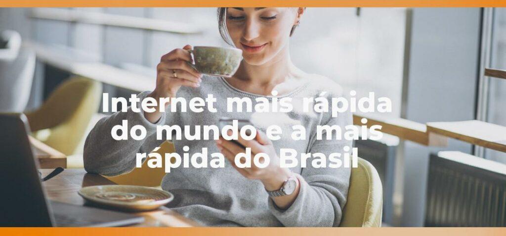 Internet mais rápida do mundo e a mais rápida do Brasil